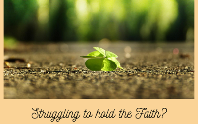Are you struggling to hold the Faith?
